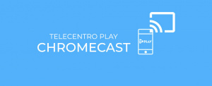 Telecentro Play desde Chromecast