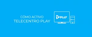 Cómo activo Telecentro Play